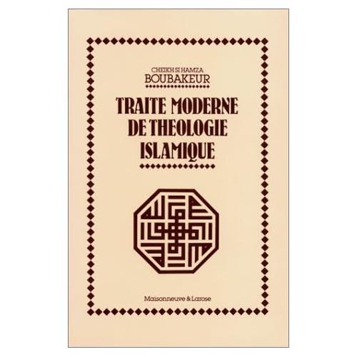 TRAITÉ MODERNE DE THÉOLOGIE ISLAMIQUE : CONTENU DOCTRINAL, RAMIFICATIONS, ÉCOLES ORTHODOXES ET HÉTÉRODOXES