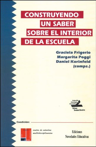 Construyendo un saber sobre el interior de la escuela (Coleccion Psicologia) por Graciela Frigerio