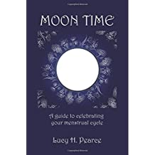 Moon Time: A guide to celebrating your menstrual cycle by Lucy H Pearce (2012-02-11)