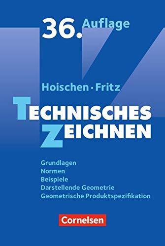 Hoischen: Technisches Zeichnen (36., überarbeitete und aktualisierte Auflage): Grundlagen, Normen, Beispiele, Darstellende Geometrie, Geometrische Produktspezifikation. Fachbuch