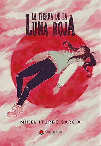 La Tierra de la Luna Roja por Mikel Iturbe Garcia