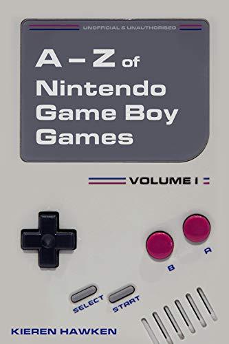 The A-Z of Nintendo Game Boy Games: Volume 1 (The A-Z of Retro Gaming Book 12) (English Edition) (Gameboy Alten)