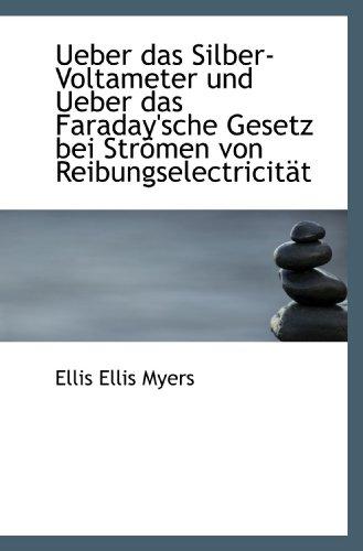 Ueber das Silber-Voltameter und Ueber das Faraday'sche Gesetz bei Strömen von Reibungselectricität
