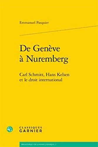 De Genève à Nuremberg : Carl Schmitt, Hans Kelsen et le Droit International par Emmanuel Pasquier