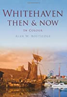 Whitehaven: Then & Now, by Alan Routledge