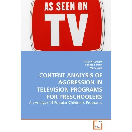 CONTENT ANALYSIS OF AGGRESSION IN TELEVISION PROGRAMS FOR PRESCHOOLERS: An Analysis of Popular Children's Programs by Tiffany Hamlett (2010-04-09)