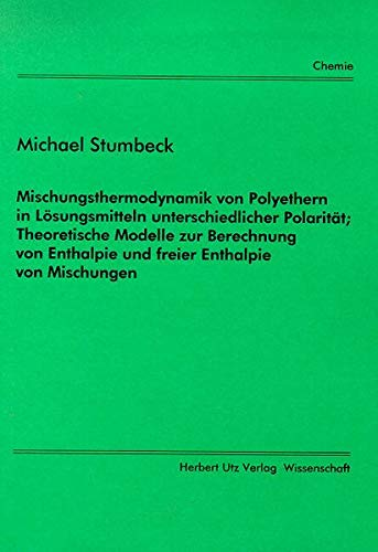 Mischungsthermodynamik von Polyethern in Lösungsmitteln unterschiedlicher Polarität; Theoretische Modelle zur Berechnung von Enthalpie und freier Enthalpie von Mischungen (Chemie)