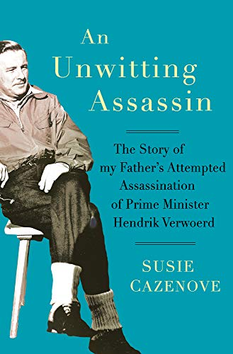 An Unwitting Assassin: The Story of my Father's Attempted Assassination of Prime Minister Hendrik Verwoerd