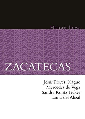 Zacatecas. Historia breve (Historias Breves / Brief Histories)