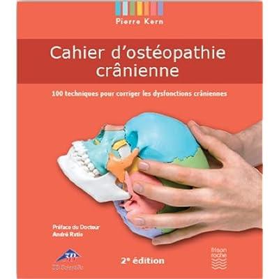 Cahier d'ostéopathie crânienne. 100 Techniques pour corriger les dysfonctions crâniennes