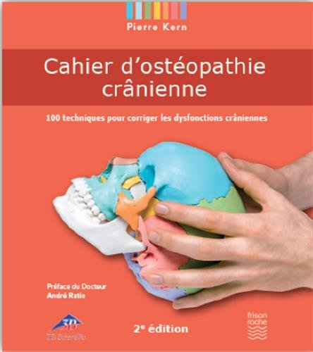 Cahier d'ostopathie crnienne. 100 Techniques pour corriger les dysfonctions crniennes