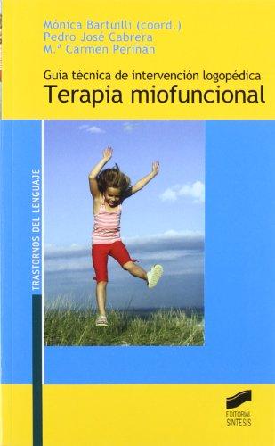 Guía técnica de intervención logopédica: terapia miofuncional (Trastornos del lenguaje. Serie Guías técnicas) por Mónica Bartuilli Pérez