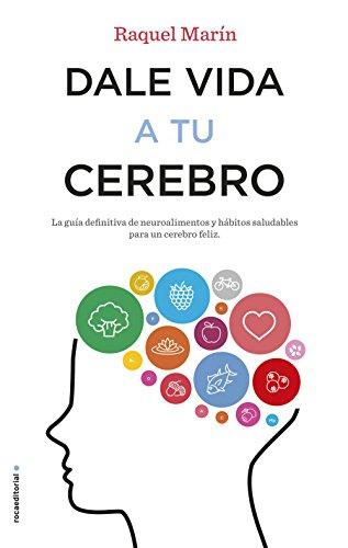 Dale vida a tu cerebro: La guía definitiva de neuroalimentos y hábitos saludables para un cerebro feliz (No Ficción) (Spanish Edition)