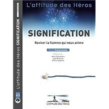 L'attitude des Héros : SIGNIFICATION - Raviver la flamme qui nous anime