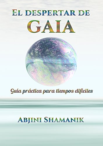 El despertar de Gaia: Guía práctica para tiempos difíciles por Abjini Shamanik