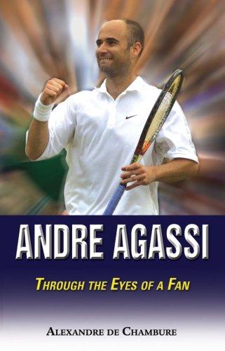 Andre Agassi: Through the Eyes of a Fan por Alexandre De Chambure