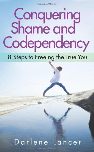Conquering Shame and Codependency: 8 Steps to Freeing the True You: Written by Darlene Lancer, 2014 Edition, Publisher: Hazelden Publishing [Paperback]