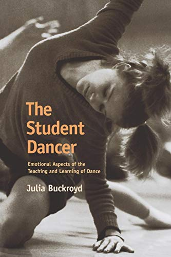 The Student Dancer: Emotional Aspects of the Teaching and Learning of Dance por Julia Buckroyd