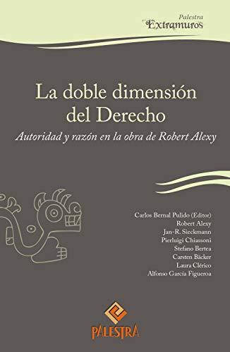 La doble dimensión del Derecho: Autoridad y razón en la obra de Robert Alexy (Extramuros nº 6)