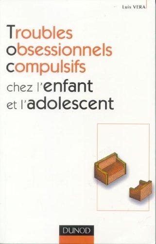 Les troubles obsessionnels compulsifs chez l'enfant et l'adolescent : Approche comportementale et cognitive