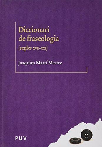 Diccionari de fraseologia: Segles XVII-XXI por From Publicacions De La Universitat De València
