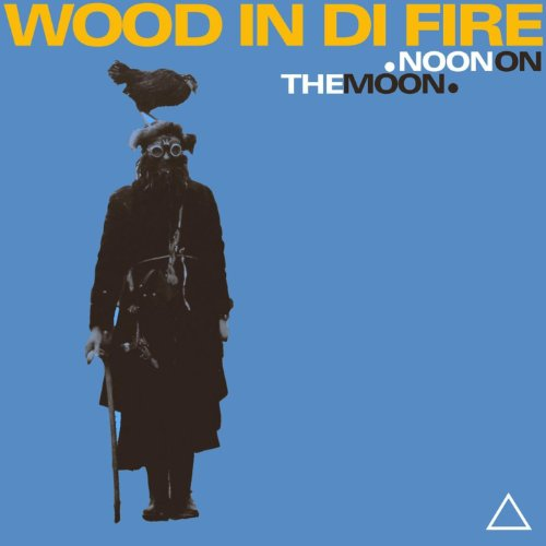 Wood In Di Fire - Noon On The Moon