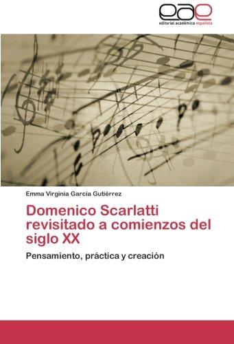 Domenico Scarlatti revisitado a comienzos del siglo XX: Pensamiento, práctica y creación por Emma Virginia García Gutiérrez