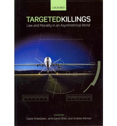 [(Targeted Killings: Law and Morality in an Asymmetrical World)] [ Edited by Claire Finkelstein, Edited by Jens David Ohlin, Edited by Andrew Altman ] [April, 2012]
