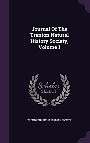 Journal Of The Trenton Natural History Society, Volume 1