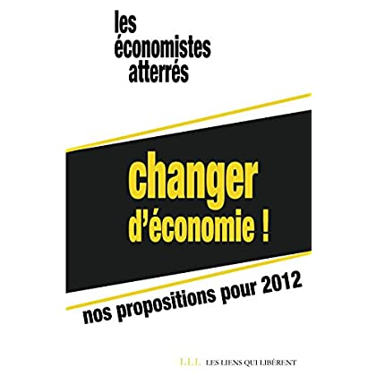 Changer d'économie !: Nos propositions pour 2012 (LIENS QUI LIBER)