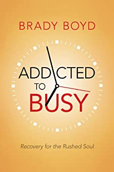 Addicted to Busy: Recovery for the Rushed Soul (English Edition) di [Boyd, Brady]