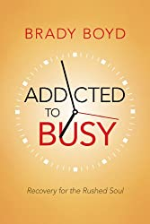 Addicted to Busy: Recovery for the Rushed Soul (English Edition)