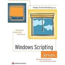 Windows Scripting lernen . Windows automatisieren mit dem Windows Script Host und VBScript