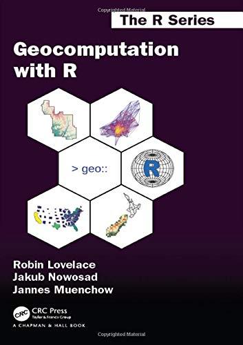 Geocomputation with R (Chapman & Hall/CRC The R Series)