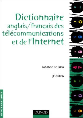 Dictionnaire Anglais-Français des télécommunications et de l'Internet par Johanne de Luca