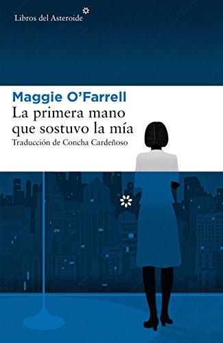 La primera mano que sostuvo la mía (Libros del Asteroide nº 196) por Maggie O'Farrell