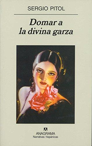 Domar a la divina garza (Narrativas hispánicas) por Sergio Pitol