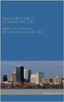 Newcomer's Guide to Rochester, New York: Feeling at home in the Greater Rochester Area (English Edition) von [Kumar, Jennifer]