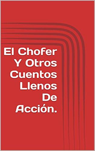El Chofer Y Otros Cuentos Llenos De Acción.