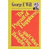 The pursuit of happiness, and other sobering thoughts by George F Will (1978-08-01)