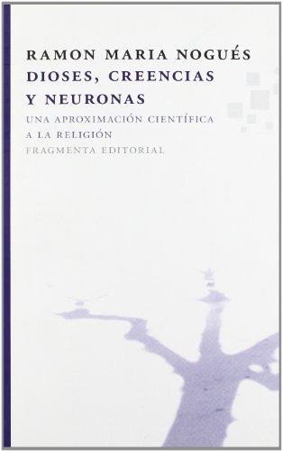 Dioses, creencias y neuronas: Una aproximación científica a la religión (Fragmentos) por Ramon M. Nogués Carulla