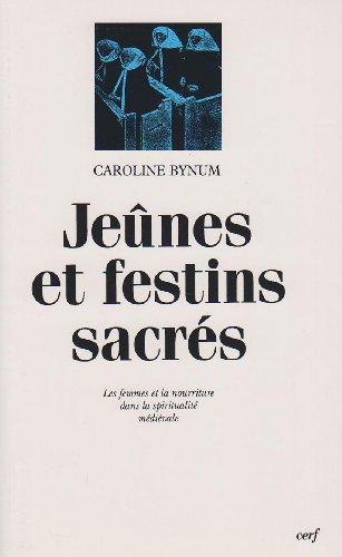 Jeûnes et festins sacrés : Les femmes et la nourriture dans la spiritualité médiévale par Caroline Bynum