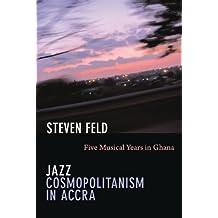 Jazz Cosmopolitanism in Accra: Five Musical Years in Ghana