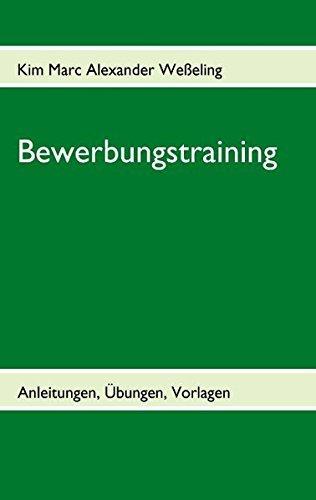 Bewerbungstraining: Anleitungen, Übungen, Vorlagen by Kim Marc Alexander Weßeling (2009-05-28)