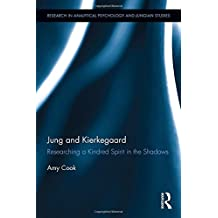 Jung and Kierkegaard: Researching a Kindred Spirit in the Shadows (Research in Analytical Psychology and Jungian Studies)
