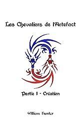 Les Chevaliers de l'Artefact - L'intégrale Partie I: Création