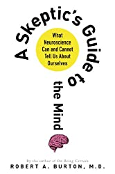 A Skeptics Guide to the Mind: What Neuroscience Can and Cannot Tell Us About Ourselves