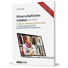 Wissenschaftliches Arbeiten am Mac: In Schule, Studium und Promotion - mit hilfreichen Informationen zu Word 2011