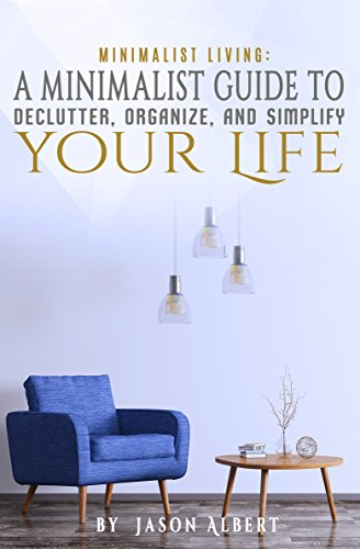 minimalist-living-a-minimalist-guide-to-declutter-organize-and-simplify-your-life-happiness-declutte