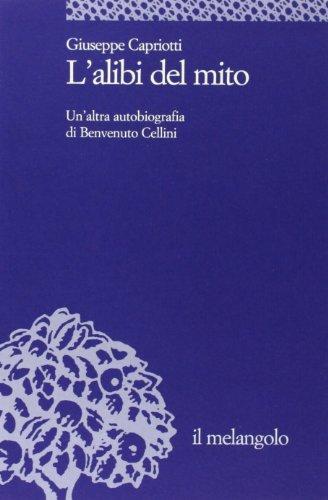 L'alibi del mito. Un'altra autobiografia di Benvenuto Cellini (Università) por Giuseppe Capriotti